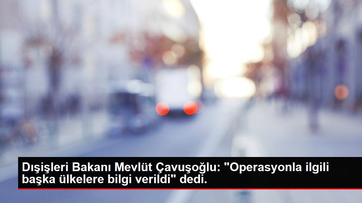 Dışişleri Bakanı Mevlüt Çavuşoğlu: